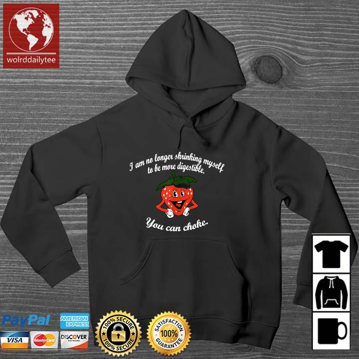 I am no longer shrinking myself to be more digestible you can choke Wolrddailytee hoodie den