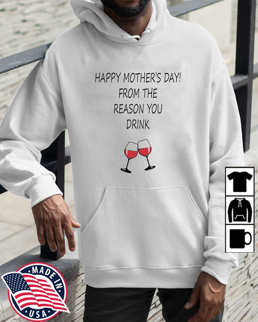 Happy mother's day from the reason you drink Wolrddailytee hoodie trang