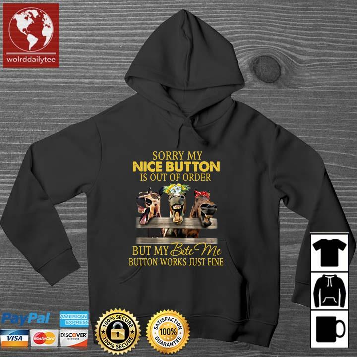 Horses sorry my nice button is out of order but my bite Me button works just fine Wolrddailytee hoodie den