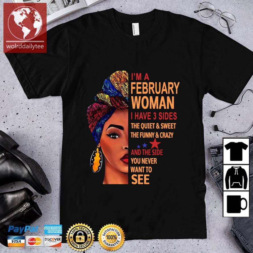 I'm february woman I have 3 sides the quiet and sweet the funny and crazy and the side shirt