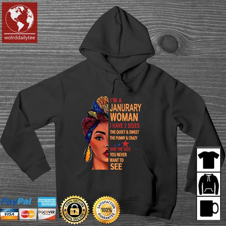 I'm january woman I have 3 sides the quiet and sweet the funny and crazy and the side Wolrddailytee hoodie den