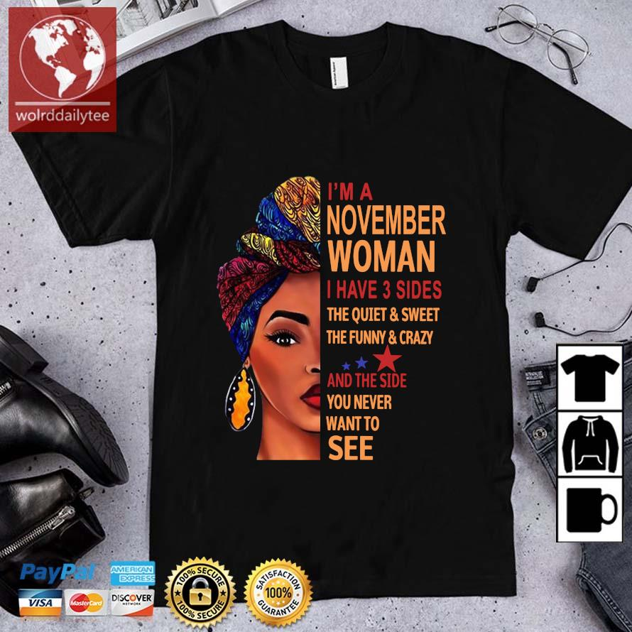 I'm november woman I have 3 sides the quiet and sweet the funny and crazy and the side shirt