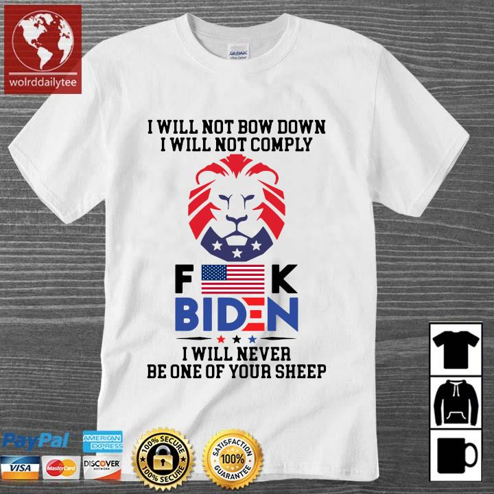 I will not bow down I will not comply Fuck Biden I will never be one your sheep shirt