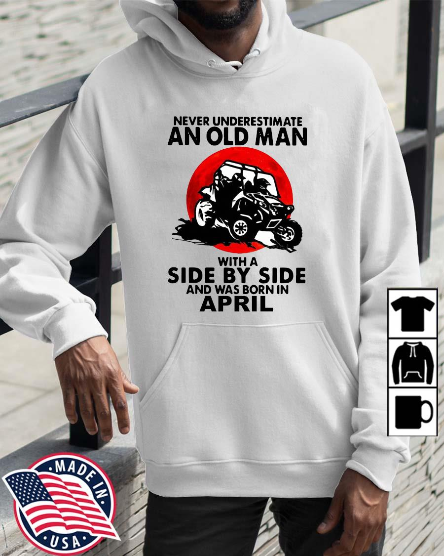 Never underestimate an old man with a side by side and was born in april Wolrddailytee hoodie trang