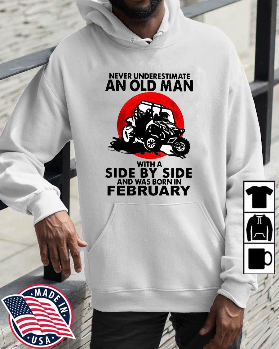 Never underestimate an old man with a side by side and was born in february Wolrddailytee hoodie trang