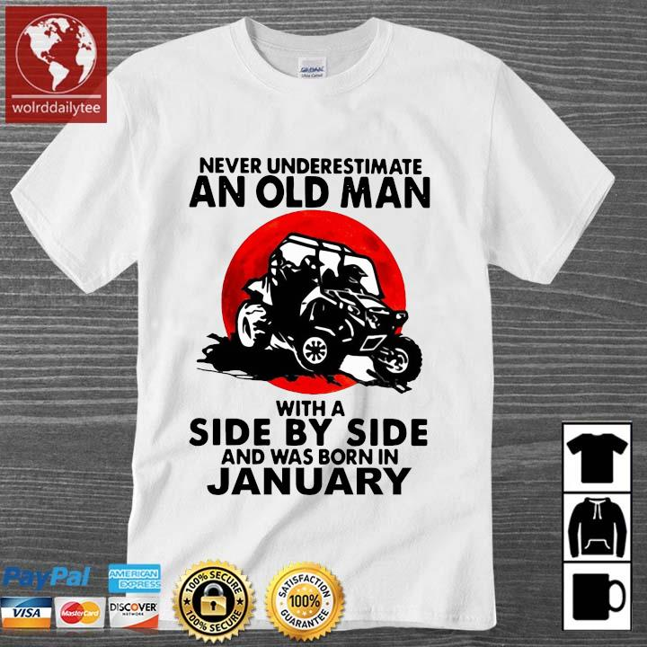 Never underestimate an old man with a side by side and was born in january shirt