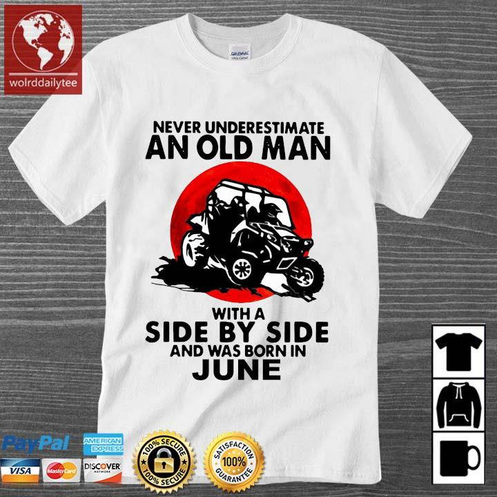 Never underestimate an old man with a side by side and was born in june shirt