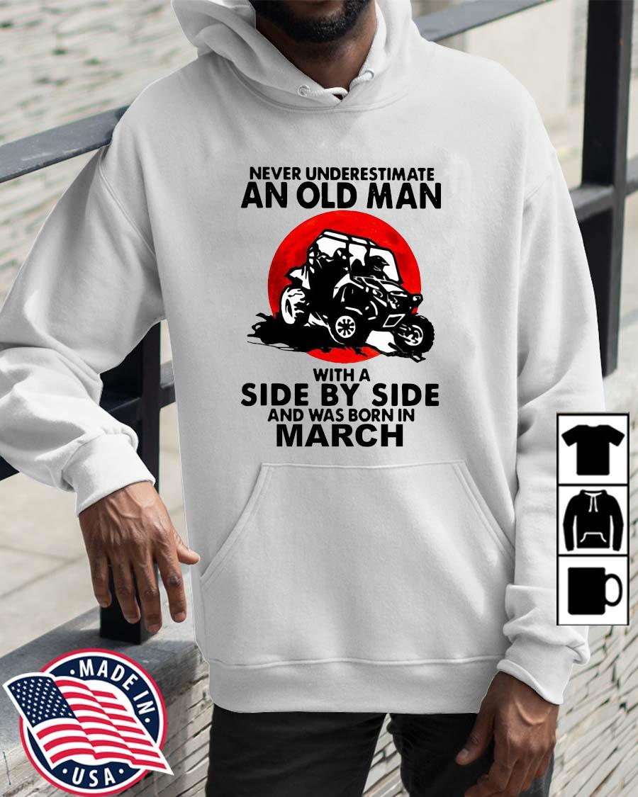 Never underestimate an old man with a side by side and was born in march Wolrddailytee hoodie trang