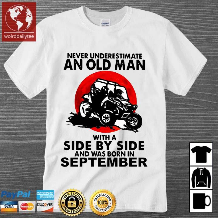 Never underestimate an old man with a side by side and was born in september shirt